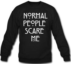 Hey, I found this really awesome Etsy listing at https://www.etsy.com/listing/177777998/normal-people-scare-me-crewneck