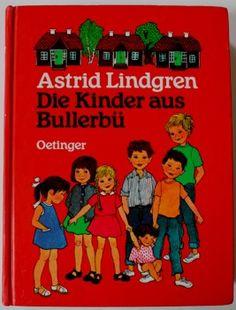 Astrid Lindgren - Die Kinder aus Bullerbü. Ich liebe dieses Buch immer noch und krame es aus, wenn ich heile Welt brauche!
