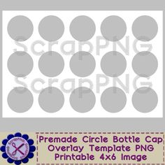 Bottle Cap Template Perfect Circle Printable 4x6 Digital Sheet - It's Free! : ScrapPNG, Digital Craft Graphics