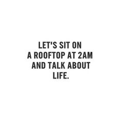 Let's sit on a roof top and talk about life