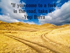 """If you come to a fork in the road, take it."""" ~ Yogi Berra #quote #quotes"""
