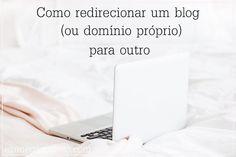 Como redirecionar um blog (ou domínio próprio) para outro