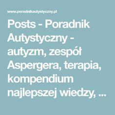 Posts - Poradnik Autystyczny - autyzm, zespół Aspergera, terapia, kompendium najlepszej wiedzy, mapa placówek Education, Adhd, Children, Therapy, Young Children, Boys, Kids, Onderwijs, Learning