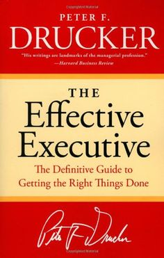 The Effective Executive: The Definitive Guide to Getting the Right Things Done (Harperbusiness Essentials) by Peter F. Drucker,http://www.amazon.com/dp/0060833459/ref=cm_sw_r_pi_dp_BlXqsb155Q6GSD1W