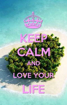 keep calm and love your life