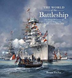 The World of the Battleship: The Design and Careers of Capital Ships of the World's Navies 1900-1950