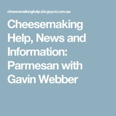 Cheesemaking Help, News and Information: Parmesan with Gavin Webber