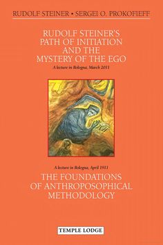 Rudolf Steiner's Path of Initiation and the Mystery of the Ego: And the…