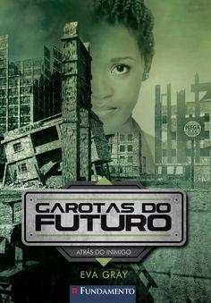 Atrás do Inimigo. Livro 3 - Garotas do Futuro. http://editorafundamento.com.br/index.php/garotas-do-futuro-03-atras-do-inimigo.html