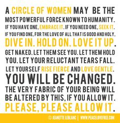 A circle of women is powerful. Thank you Jeanette LeBlanc for the words and Amanda Farough for the design.