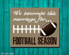 We interrupt this marriage for FOOTBALL SEASON. Men's Gift. Football Sign. Sports Room. Man Cave. Gift for Him. Fall Decor. Gift for Husband