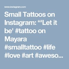"Small Tattoos on Instagram: ""'Let it be' #tattoo on Mayara #smalltattoo #life #love #art #awesome #style #girls #fashion #women #littletattoo #tattoofilter"""