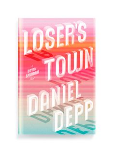 Loser's Town by Danel Depp  Designed by Ben Wiseman  <3 Love the colors <3