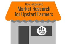 How to Conduct Market Research for Upstart Farmers