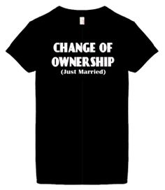 Womens Funny T-Shirt (CHANGE OF OWNERSHIP (JUST MARRIED)) Ladies Shirt
