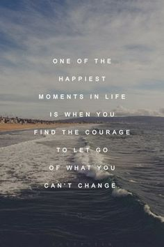 One of the happiest moments in life is when you find the courage to let go of what you can't change. #change www.squeezie-reviews.com