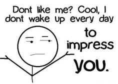not to impress you.