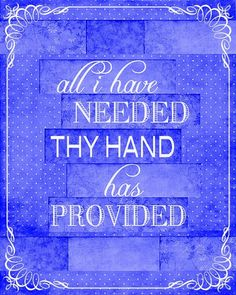 All I have needed Thy hand has provided ~ Great is Thy faithfulness, Lord, unto me!