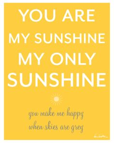 POSTER: makes me wanna sing!  http://printable.tipjunkie.com/printable-you-are-my-sunshine-poster-and-cards-free-printables/