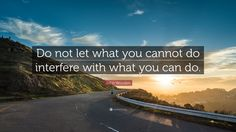 "John Wooden Quote: ""Do not let what you cannot do interfere with what you can do."""