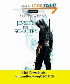 Jenseits der Schatten (9783442266302) Brent Weeks , ISBN-10: 3442266300  , ISBN-13: 978-3442266302 ,  , tutorials , pdf , ebook , torrent , downloads , rapidshare , filesonic , hotfile , megaupload , fileserve