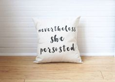 Nevertheless She Persisted Pillow Nevertheless Pillow The