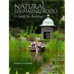 Natural Swimming Pools: A Guide to Building