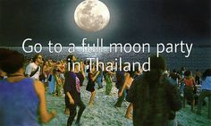 Go to a full moon party in Thailand