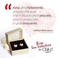 """""""Ama, ama follemente, ama più che puoi e se ti dicono che è peccato, ama il tuo peccato e sarai innocente."""" - William Shakespeare, Romeo e Giulietta #ohibojewels"""