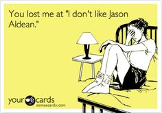 jason aldean, i have to say this and i kno @Nique Carlson will do a omg u dont kno and slap her forehead..bc i dont...lol
