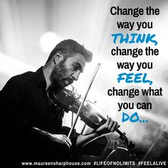 Change the way you think, change the way you feel, change what you can do...