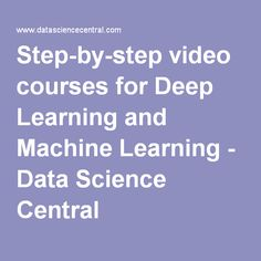 Step-by-step video courses for Deep Learning and Machine Learning - Data Science Central