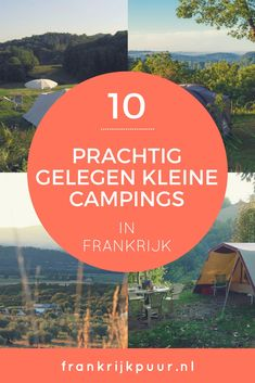 Ben je op zoek naar een kleine camping midden in de natuur in Frankrijk? Ik zet er in deze blog 10 voor je op een rijtje.