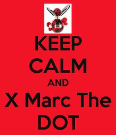 KEEP CALM AND X Marc The DOT... Love this poster creative site. #MARCtheDOT #DotGirlsCocktailHour #Crowdtap