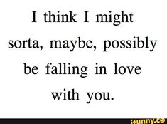Picture memes — iFunny - I think I might sorta, maybe, possibly be falling in love With you. – popular memes on the site i - Thinking Of You Quotes For Him, Love Again Quotes, Falling For You Quotes, Im Falling In Love, Love Yourself Quotes, Love Quotes For Him, Secretly In Love Quotes, Being In Love With Him, Best Love Quotes