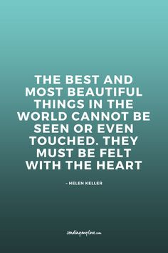 The best and most beautful things in the world cannot be seen or even touched. they must be felt with the heart. -   Find quotes, relationship advice and gift ideas: www.sending-my-love.com - Long distance Relationship quotes, LDR quotes