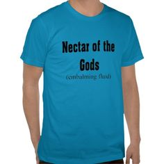 Funny Funeral Director T-Shirts Nectar of the Gods