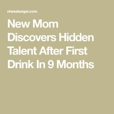 New Mom Discovers Hidden Talent After First Drink In 9 Months