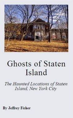 Ghosts of Staten Island: The Haunted Locations of Staten Island, New York City by Jeffrey Fisher, http://www.amazon.com/dp/B006UMHTEM/ref=cm_sw_r_pi_dp_CJAssb1EP847Y