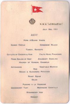 """White Star Line. R.M.S. Adriatic (II) First Class menu card.  Menu card has the date of July 3, 1911.  I am not sure if the menu was for lunch and I am not sure if the menu was for dinner. The menu is not a breakfast menu.  R.M.S. Adriatic (II) was launched on September 20, 1906 at Harland and Wolff (Belfast, Ireland).  R.M.S. Adriatic served as a troopship during World War 1.  R.M.S. Adriatic was scrapped in Japan in 1935.  R.M.S. Adriatic was one of the """"Big Four""""."""