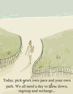 """""""Hoje, escolha o seu próprio ritmo e seu próprio caminho. Todos nós precisamos de um dia para parar, reagrupar e recarregar."""" audreylovesparis."""