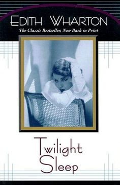 Twilight Sleep, Edith Wharton    ARW onto Books Worth Reading