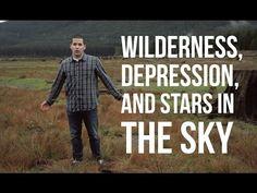 NEW VIDEO!! Wilderness, Depression, & Stars in the Night.