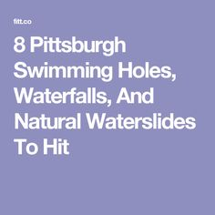8 Pittsburgh Swimming Holes, Waterfalls, And Natural Waterslides To Hit