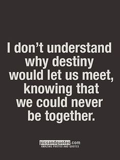I don't understand why destiny would let us meet, knowing that we cant be together. Quotes Deep Feelings, Hurt Quotes, Real Quotes, Love Quotes For Him, Mood Quotes, Positive Quotes, Life Quotes, Just Friends Quotes, Qoutes