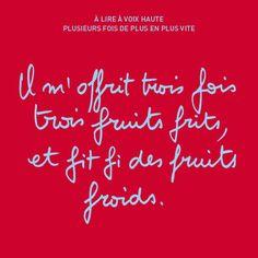 Il m'offrit trois fois trois fruits frits, et fit fi des fruits froids.