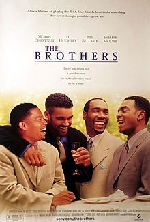 The Brothers is a 2001 romantic comedy starring Morris Chestnut, D.L. Hughley, Bill Bellamy, and Shemar Moore. The film was written and directed by Gary Hardwick. In addition to the starring cast, The Brothers has an additional cast of Gabrielle Union, Tatyana Ali, Jenifer Lewis, Tamala Jones, and Clifton Powell...this film traces the hilarious journey of four African-American men, as they take on love, sex, friendship and two of life's most terrifying prospects honesty and commitment.