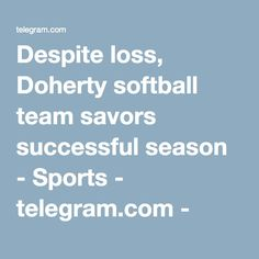 Despite loss, Doherty softball team savors successful season - Sports - telegram.com - Worcester, MA