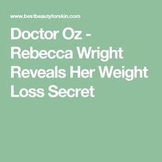 Doctor Oz - Rebecca Wright Reveals Her Weight Loss Secret