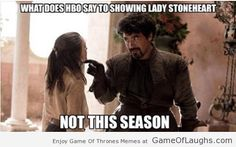 This is what HBO says to showing Lady Stoneheart - Game Of Thrones Memes